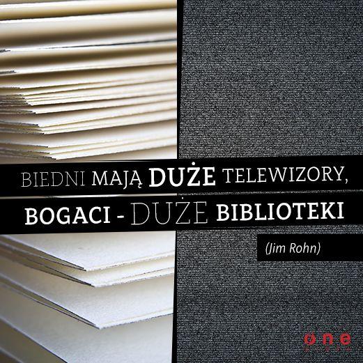 """""""Biedni mają duże telewizory, bogaci - duże biblioteki"""". Jim Rohn wie co mówi :)"""