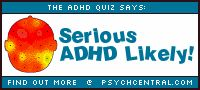 Serious ADHD Likely!