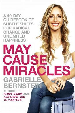 Gabrielle Bernstein's 'May Cause Miracles': A New Year Must-Read for Abundant Happiness & Positive Change