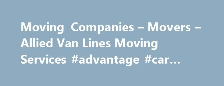 Moving Companies – Movers – Allied Van Lines Moving Services #advantage #car #rental http://rentals.nef2.com/moving-companies-movers-allied-van-lines-moving-services-advantage-car-rental/  #moving trailer rental # Get a FREE No-Obligation Full-Service Movers. Are you trying to navigate your way through a sea of local moving companies, hoping to find one that is right for an interstate move? Do you want a world-class mover who can handle your international relocation with ease? If so, you…