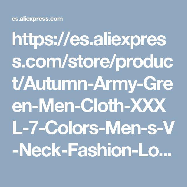https://es.aliexpress.com/store/product/Autumn-Army-Green-Men-Cloth-XXXL-7-Colors-Men-s-V-Neck-Fashion-Long-Sleeve-T/610251_987568364.html