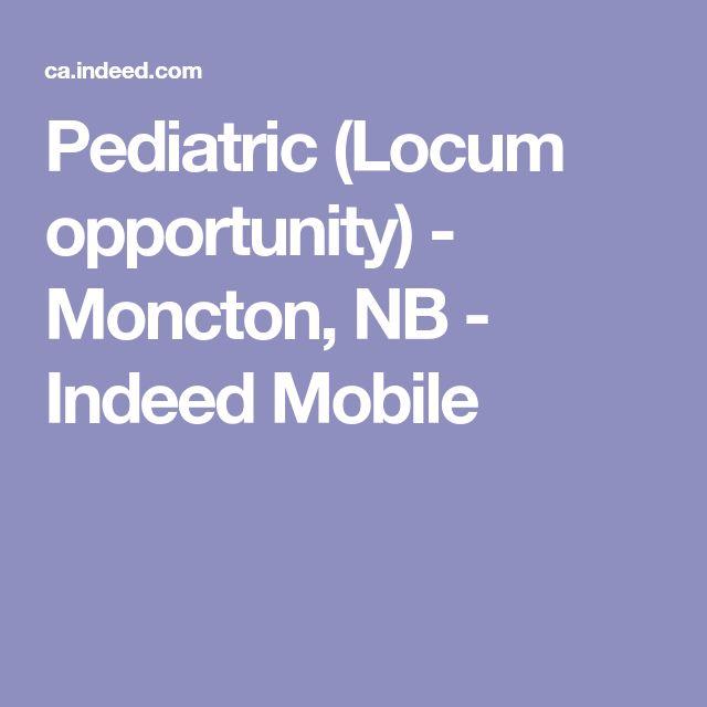 Pediatric (Locum opportunity) - Moncton, NB - Indeed Mobile