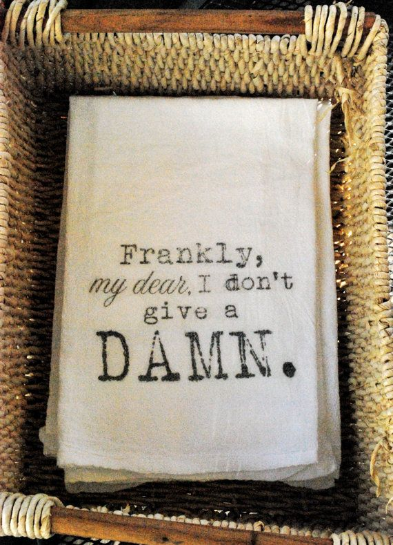 Frankly My Dear Flour Sack Tea Towel by FrenchSilver on Etsy, $9.00