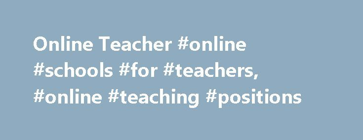 Online Teacher #online #schools #for #teachers, #online #teaching #positions http://alaska.remmont.com/online-teacher-online-schools-for-teachers-online-teaching-positions/  # Online Teacher: Education Requirements, Duties Salary Info *Source: U.S. Bureau of Labor Statistics Education Requirements for Online Teachers Educational requirements for teachers working at online schools typically mirror requirements of teachers working at traditional brick-and-mortar buildings. According to the…