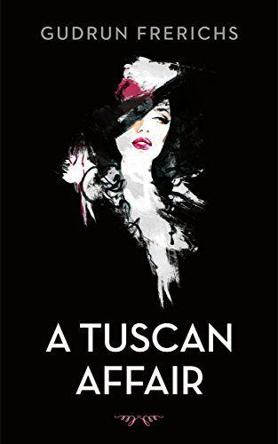A Tuscan Affair (Golden Girl Series Book 1) by [Frerichs, Gudrun]