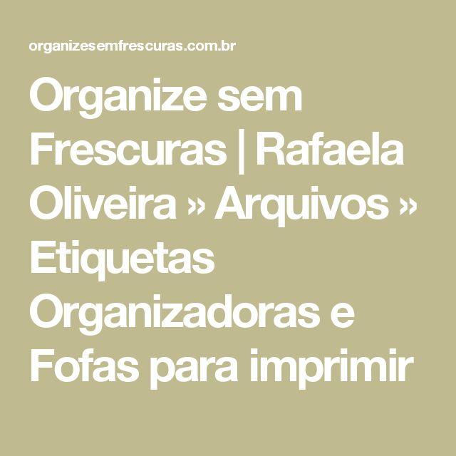 Organize sem Frescuras   Rafaela Oliveira » Arquivos » Etiquetas Organizadoras e Fofas para imprimir