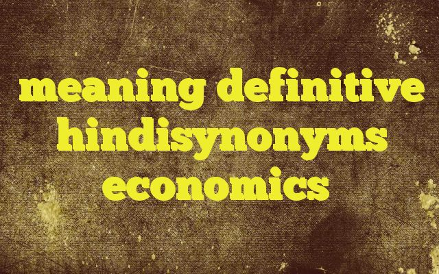 meaning definitive hindisynonyms economics http://www.englishinhindi.com/?p=7013&meaning+definitive+hindisynonyms+economics  Meaning of  economics in Hindi  SYNONYMS AND OTHER WORDS FOR economics  अर्थशास्त्र→Economics,chremastics,plutonomy,the dismal अर्थ तंत्र→Economics आर्थिक व्यवस्था→economic management,Economics अर्थशास्र→economics अर्थनीति&#859