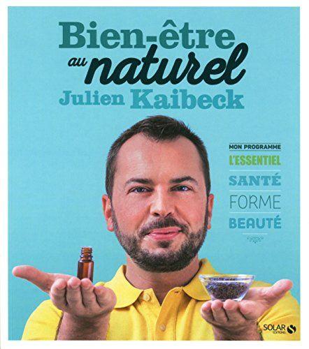 Bien-être au naturel de Julien Kaibeck de Julien KAIBECK https://www.amazon.fr/dp/2263071482/ref=cm_sw_r_pi_dp_x_IXEmybVTDA8EF