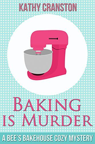 Baking is Murder (A Bee's Bakehouse Cozy Mystery) (Bee's Bakehouse Mysteries…