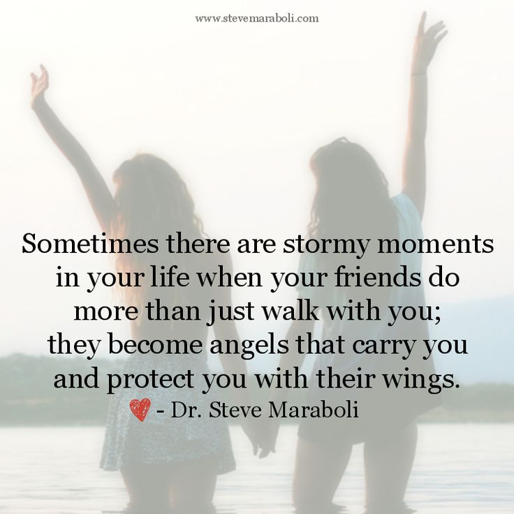 """Sometimes there are stormy moments in your life when your friends do more than just walk with you; they become angels that carry you and protect you with their wings."" - Steve Maraboli #quote"