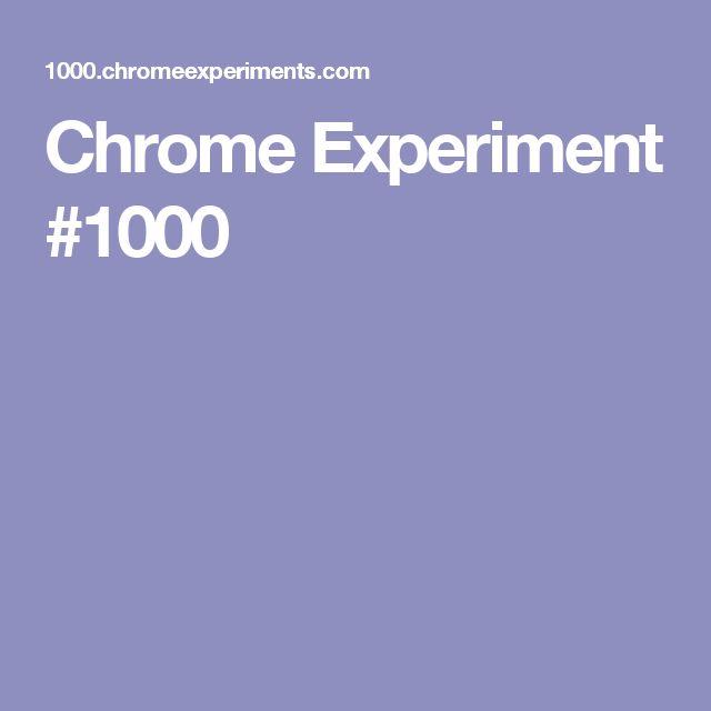 Chrome Experiment #1000