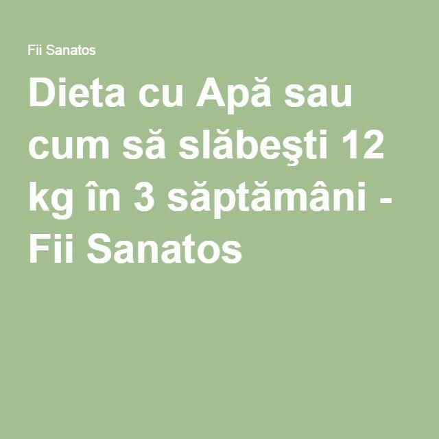 Dieta cu Apă sau cum să slăbeşti 12 kg în 3 săptămâni - Fii Sanatos