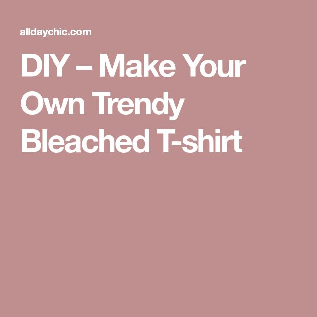 DIY – Make Your Own Trendy Bleached T-shirt