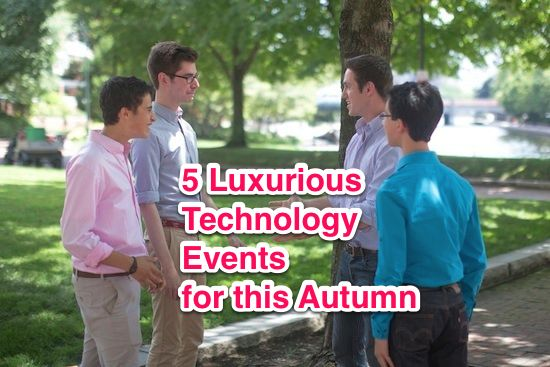 5 Luxurious Technology Events for this Autumn