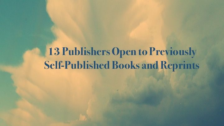 » 13 Publishers Open to Previously Self-Published Books and Reprints