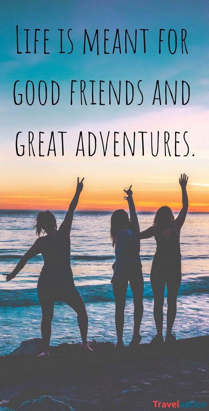 La vida es para buenos amigos y grandes aventuras. Cotizaciones de viaje. Amistad g …