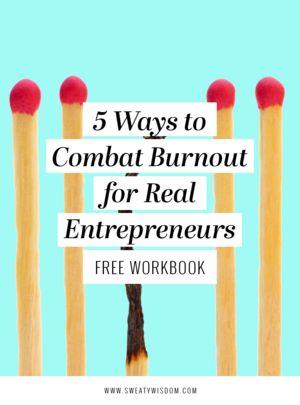 5 Ways to Combat Burnout for Real #Entrepreneurs // Sweaty Wisdom