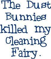 Flour Sack Towel - The Dust Bunnies killed my Cleaning Fairy.