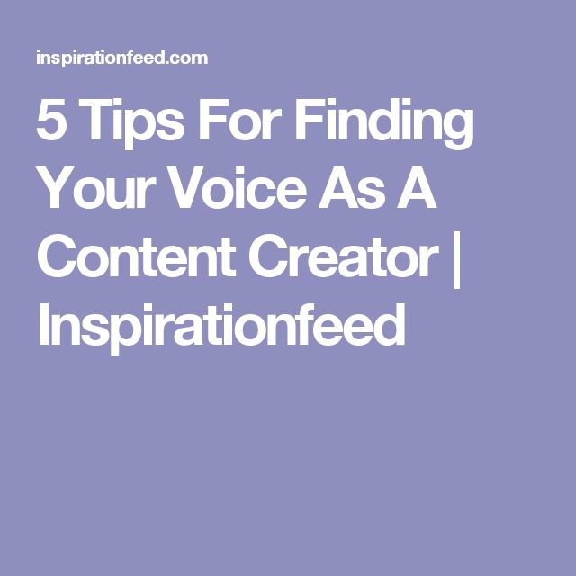 5 Tips For Finding Your Voice As A Content Creator | Inspirationfeed