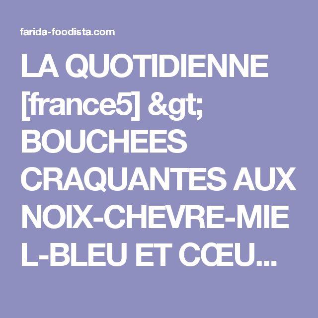 LA QUOTIDIENNE [france5] > BOUCHEES CRAQUANTES AUX NOIX-CHEVRE-MIEL-BLEU ET CŒUR FONDANT A LA POIRE « Farida