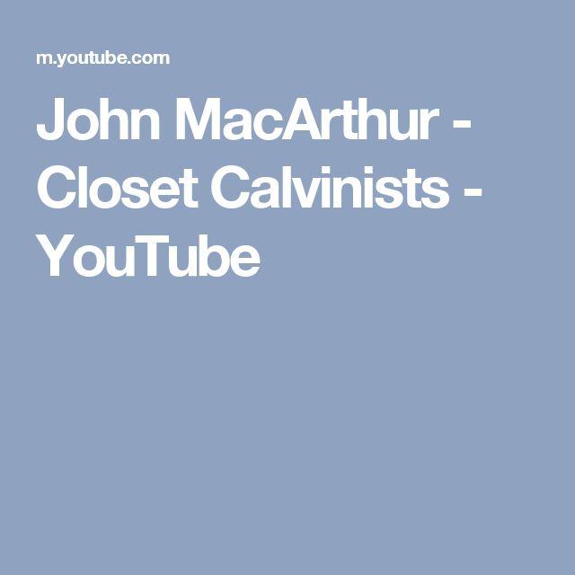 John MacArthur - Closet Calvinists - YouTube