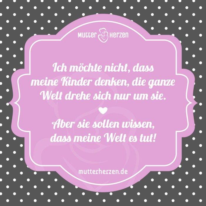 Mama's Welt dreht sich immer um ihr Kind.  Mehr schöne Sprüche auf: www.mutterherzen.de  #welt #mittelpunkt #leben #kinder #mutter #mama