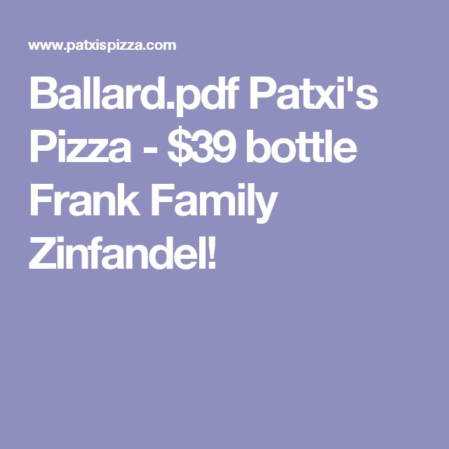 Ballard.pdf  Patxi's Pizza - $39 bottle Frank Family Zinfandel!