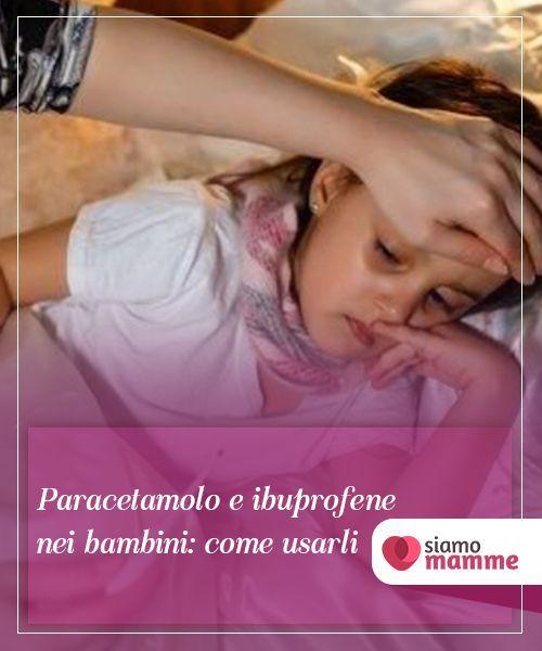 Paracetamolo E Ibuprofene Nei Bambini Come Usarli La Febbre E Il Motivo Piu Comune Di Consulenza Medica Nell Infanz Bambini Sistema Immunitario Chiropratica