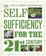 SELF SUFFICIENCY FOR THE 21ST CENTURY by Dick & James Strawbridge {book}