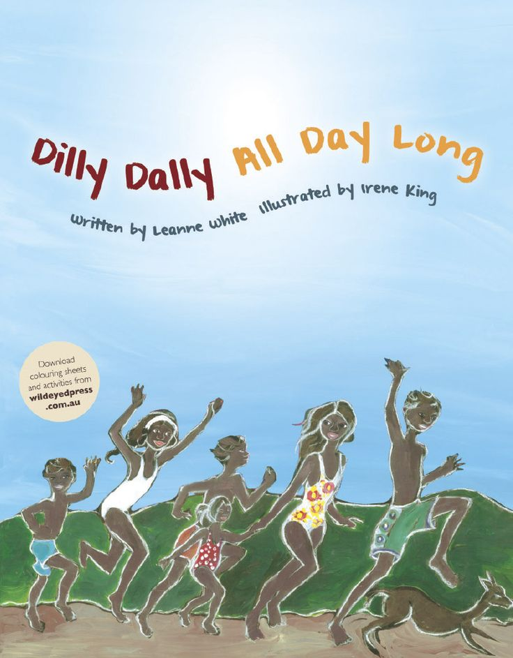 Dilly Dally All Day Long by Leanne White Artwork by Irene King
