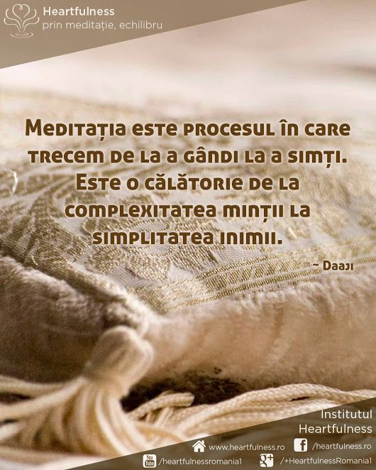 Meditația este procesul în care trecem de la a gândi la a simți. Este o călătorie de la complexitatea minții la simplitatea inimii. ~ Daaji www.heartfulness.ro #cunoaste_cu_inima #meditatia_heartfulness #hfnro Meditatia Heartfulness Romania