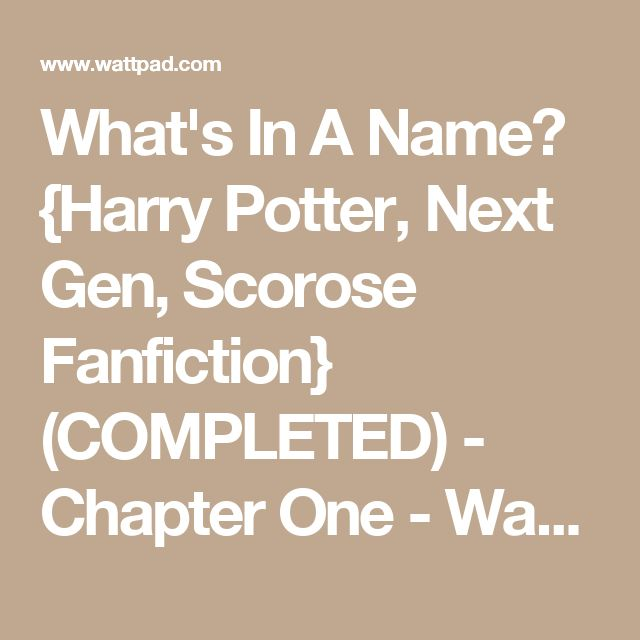 What's In A Name? {Harry Potter, Next Gen, Scorose Fanfiction} (COMPLETED) - Chapter One - Wattpad