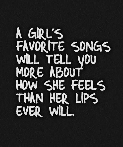 A Girl's Favorite Songs Will Tell You More About – Love Quotes