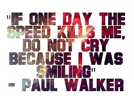 Quotes and sayings : Paul walker : fast in the furious