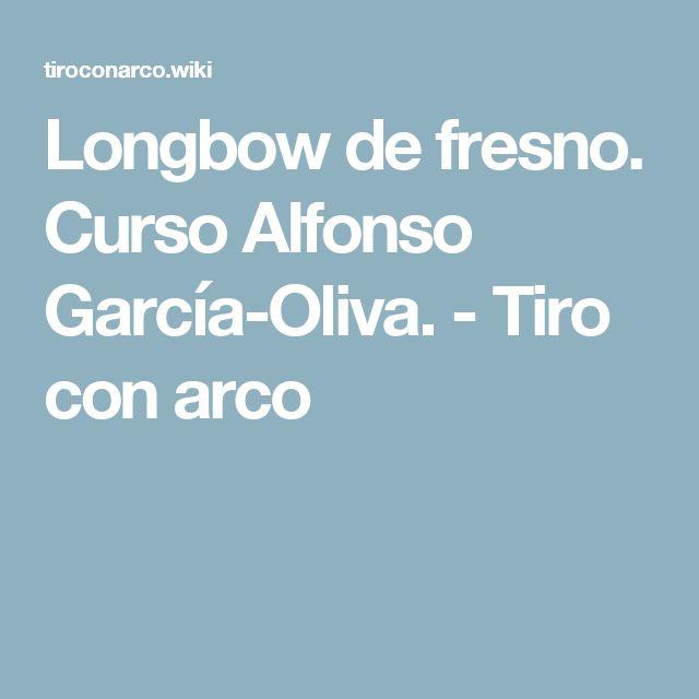 Longbow de fresno. Curso Alfonso García-Oliva. - Tiro con arco