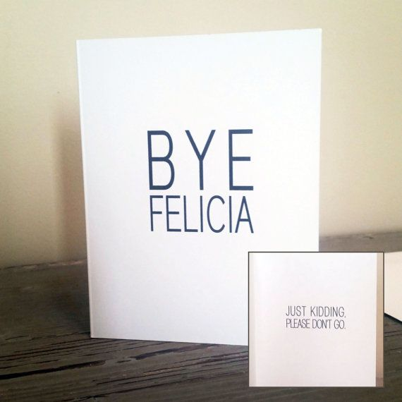 Hey, I found this really awesome Etsy listing at https://www.etsy.com/listing/239476915/bye-felicia-card-going-away-card-moving