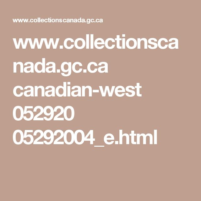 www.collectionscanada.gc.ca canadian-west 052920 05292004_e.html