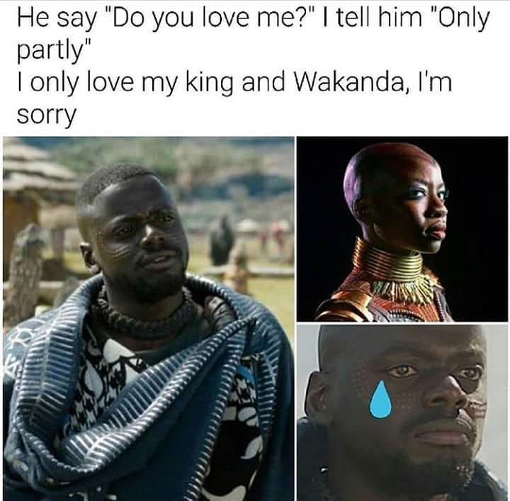 #wakandaforever #wakanda #blackpanther he say do you u love me I say only partly black panther memes