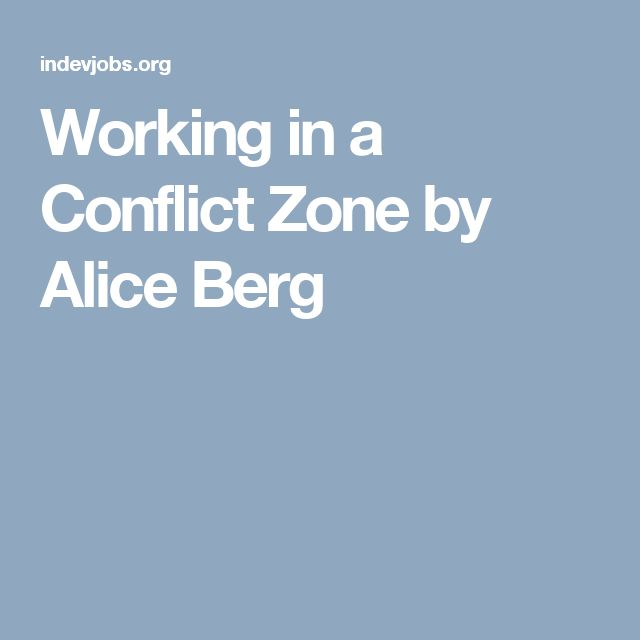 Working in a Conflict Zone by Alice Berg