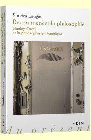 Sandra Laugier - Recommencer la philosophie. Stanley Cavell et la philosophie en Amérique (2014)