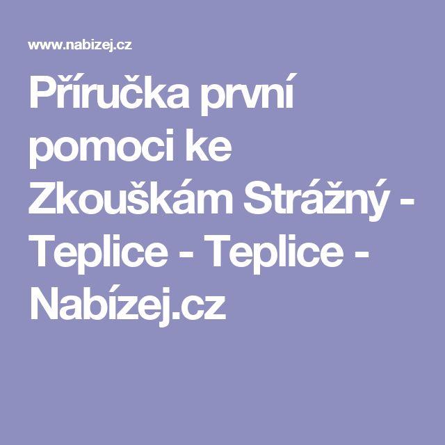 Příručka první pomoci ke Zkouškám Strážný - Teplice - Teplice - Nabízej.cz