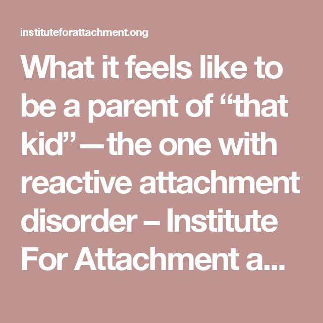 reactive attachment Tina had never heard of reactive attachment disorder until months after adopting  her daughter from a siberian orphanage.