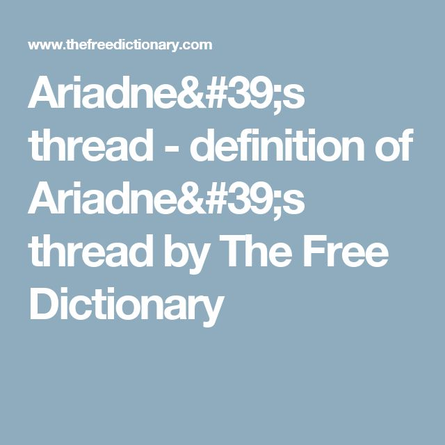 Ariadne's thread - definition of Ariadne's thread by The Free Dictionary