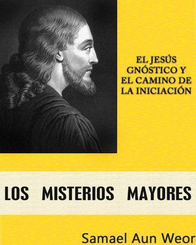 LOS MISTERIOS MAYORES: El Jesús Gnóstico y el Camino de la Iniciación (Spanish Edition) by Samael Aun Weor. $10.83. 224 pages. Author: Samael Aun Weor. Publisher: Publicaciones LDS (June 30, 2012)