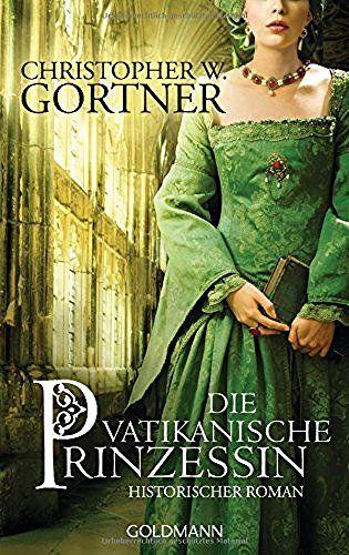 Die vatikanische Prinzessin: Historischer Roman…