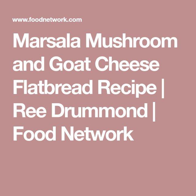 Marsala Mushroom and Goat Cheese Flatbread Recipe | Ree Drummond | Food Network