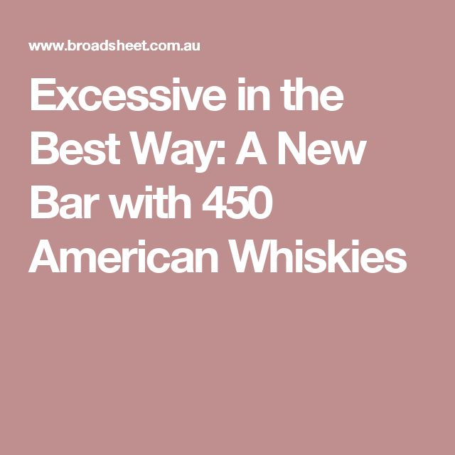 Excessive in the Best Way: A New Bar with 450 American Whiskies