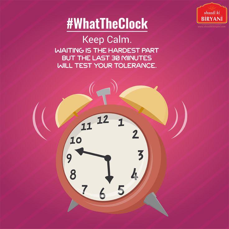 #Whattheclock: Be patient, few more minutes to go. #Ramadanishere #Iftar #shaadikibiryani