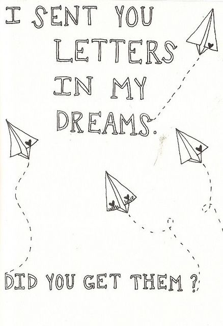 I sent you letters in my dream. Did you get them?