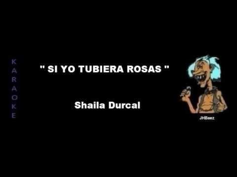 SI YO TUBIERA ROSAS   KARAOKE   SHAILA DURCAL   JHBaez